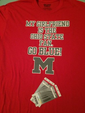 amateur photo Girlfriend is an Ohio State fan, I am a Michigan fan. Got us tickets to The Game on Saturday, and my shirt is ready