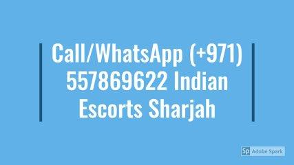 Call/WhatsApp (+971) 557869622 Indian Escorts Sharjah